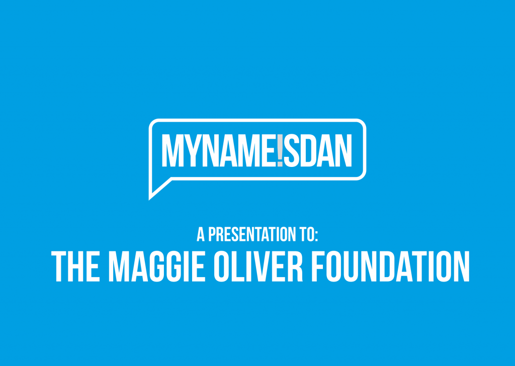 My Name is Dan Logo Presentation for The Maggie Oliver Foundation